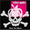 ROTTEN APPLES-CD-Give you mean